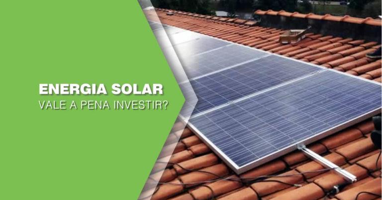 Energia solar: Vale a pena o investimento?