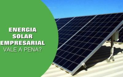 Energia solar empresarial vale a pena